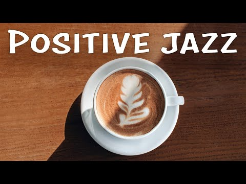 Positive Thursday JAZZ - Sunny Coffee Bossa and Soft JAZZ Playlist For Morning,Work,Study at Home