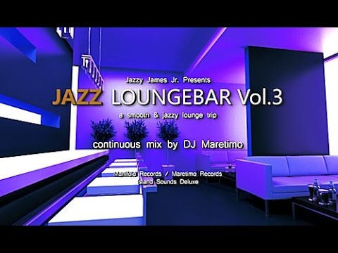 DJ Maretimo - Jazz Loungebar Vol.3 (Full Album) HD, 2018, Smooth Bar Lounge Music