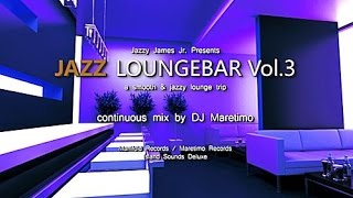 DJ Maretimo - Jazz Loungebar Vol.3 (Full Album) HD, 2014, Smooth Bar Lounge Music