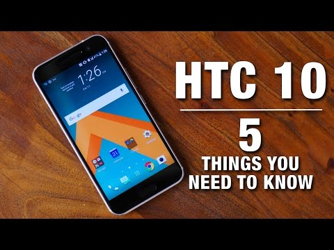 HTC 10: Five Things You Need to Know!
