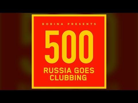 Bobina - Russia Goes Clubbing #500