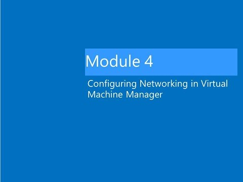 Module 4 Lab Video Lab: Configuring Networking in VMM