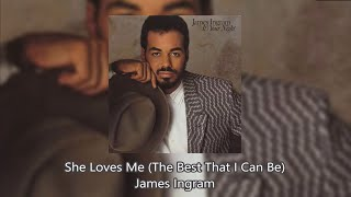 She Loves Me (The Best That I Can Be) - James Ingram