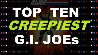TOP TEN CREEPIEST G.I. Joe Action Figures