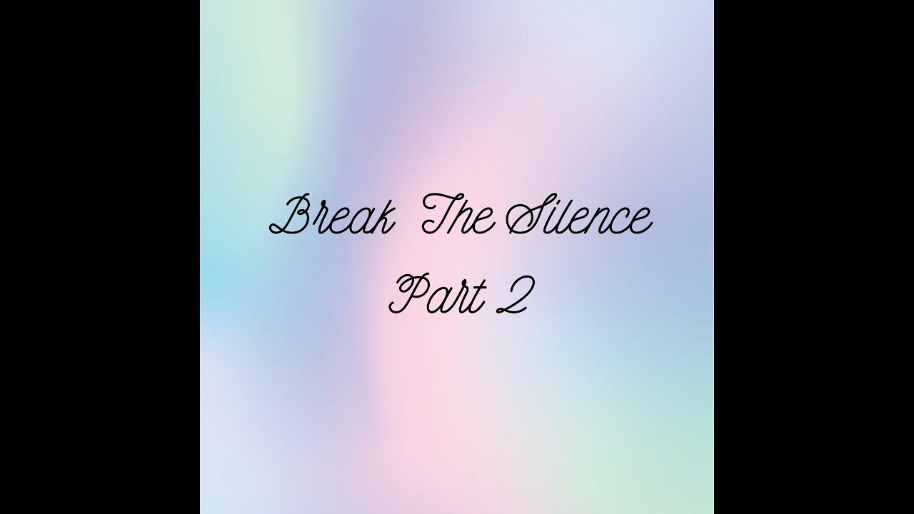 Break the Silence Pt. 2