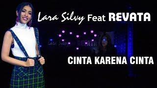Cinta Karena Cinta - LARA SILVY ft REVATA | Laraku Official
