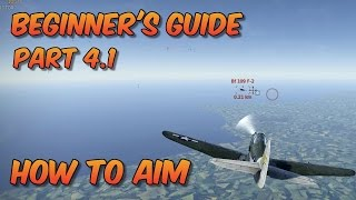 War Thunder - Beginner's Guide Part 4.1, How to Aim