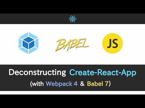 Deconstructing Create-React-App with Webpack 4 & Babel 7