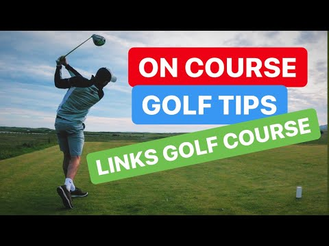 ON COURSE GOLF TIPS - LINKS GOLF COURSE