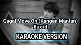 [1.62 MB] GAGAL MOVE ON (KANGEN MANTAN) - ILUX ( KARAOKE VERSION )