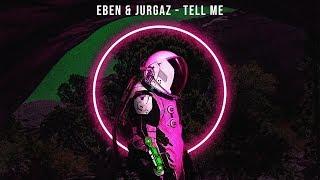 EBEN &amp JURGAZ - Tell Me