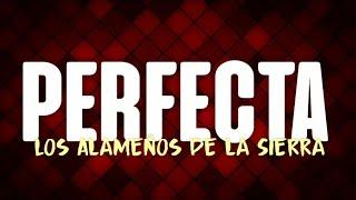 [LETRA] Perfecta - Los Alamenos de la Sierra