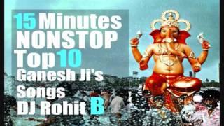 15 Minutes NONSTOP Top 10 Ganesh Ji's Songs Remix   DJ ROhit B