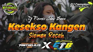 DJ Kesekso Kangen - SLEMANRECEH || Remix Slow Bass Glerr || Wonosobo Slow Bass || DJ Cemplon X CTB