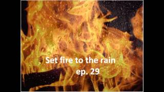 Set fire to the rain ep 29