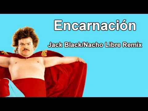 Encarnación - Jack Black/Nacho Libre Remix [700 Subscriber Special]