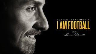 Zlatan Ibrahimovic  I AM FOOTBALL | THE MOVIE