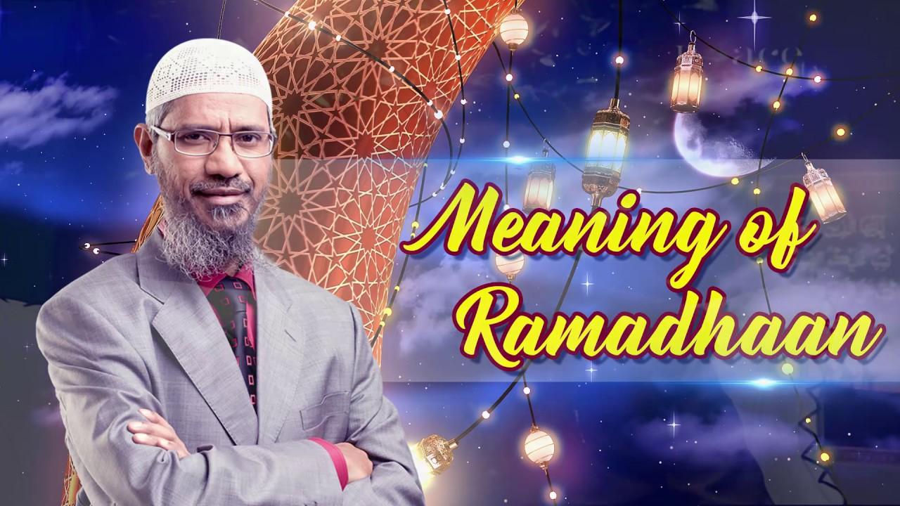 Meaning of Ramadhaan - Dr Zakir Naik