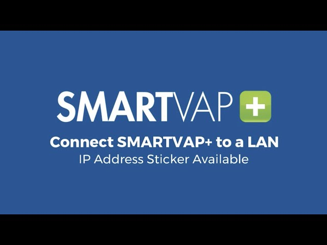 Video 6: Connect SmartVap+ to a LAN - IP Address Sticker Available