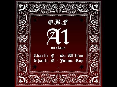 "O.B.F ""A1 MIXTAPE ""with CHARLIE P SHANTI D SR.WILSON JUNIOR ROY"