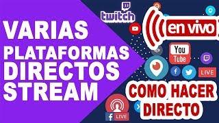 Como hacer Stream | Directo en Youtube, Twitch, Facebook y mas plataformas