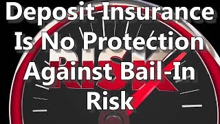 Deposit Insurance Is No Protection Against Bail-In Risk