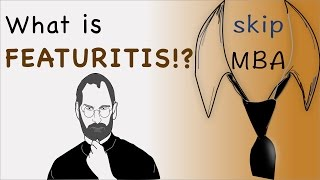 What is Featuritis? - Entrepreneurship 101