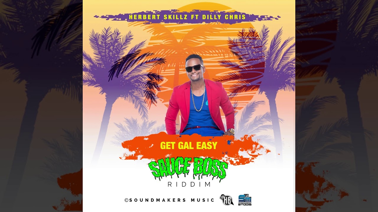 HerbertSkillz Ft Dilly Chris - Get Gal Easy (Official Audio  Sauce Boss Riddim )