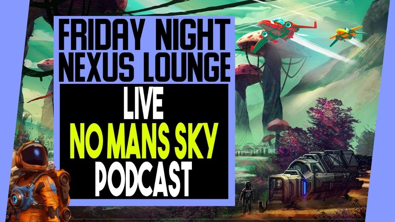 NEXUS Lounge|Live No Man's Sky Podcast|Summer Update Discussion + More|CALL IN