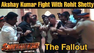 Akshay Kumar Major Fight With Rohit Shetty On Sooryavanshi Shooting, The Reality Behind Fallout