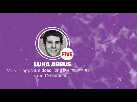 Shift 2017: Mobile apps are dead, long live mobile apps! (and Shoutem!) - Luka Abrus (Five)