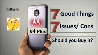 Moto E4 plus Top 7 Good Things (Pros) & 7 Issues (Cons) | Should you Buy it? Lets discuss