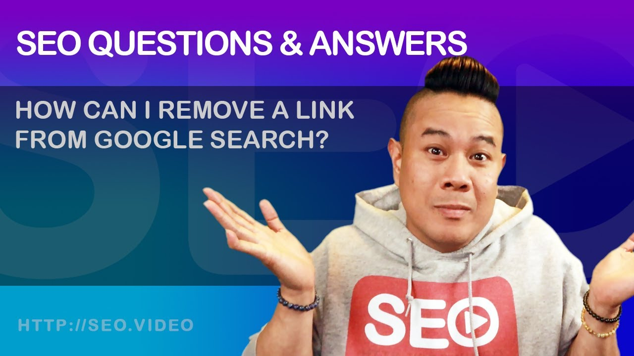 ▷ SEO Questions and Answers: How can I remove a link from Google Search? - SEO Video Show