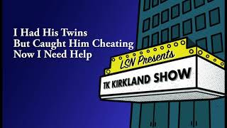 TK Kirkland Show: I Had His Twins But Caught Him Cheating Now I Need Help