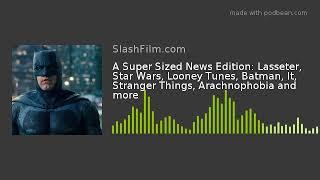 A Super Sized News Edition: Lasseter, Star Wars, Looney Tunes, Batman, It, Stranger Things, Arachnop