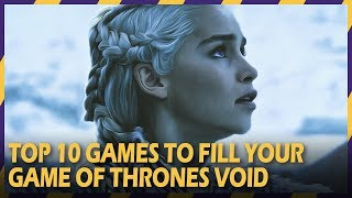 Top 10 Games To Fill The Void After Game of Thrones Ends