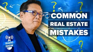 How To Invest In Real Estate Without Making These Mistakes - Robert Kiyosaki [The Rich Dad Radio]