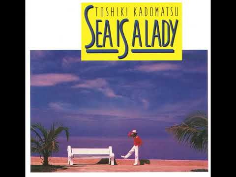 Toshiki Kadomatsu   Sea Is A Lady  Full Album