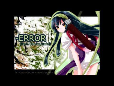 【Vocaloid】 -ERROR【Tohoku Zunko】