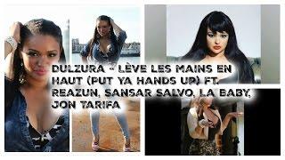 Dulzura - Lève les mains en haut (Put Ya Hands up) ft. Reazun, Sansar Salvo, La Baby, Jon Tarifa