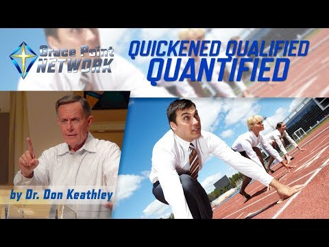 Quickened Qualified & Quantified – Dr. Don Keathley