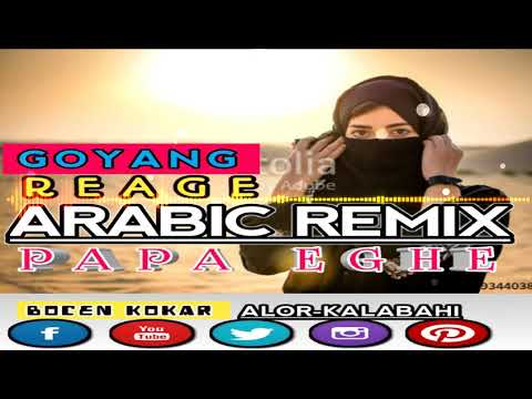 GOYANG REAGE-ARABIC-MIX-PAPA EGHE-REMIXER.TOP.RELIGI-EDISI 2019.mp3