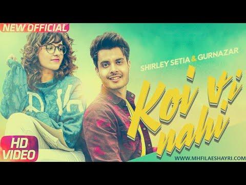 Koi Vi Nahi (Full Video) | Shirley Setia | Gurnazar | Rajat Nagpal Latest Songs 2018