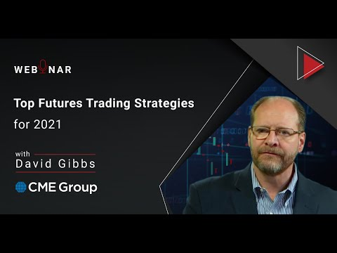 2021 Top Futures Trading Strategies with David Gibbs from CME Group