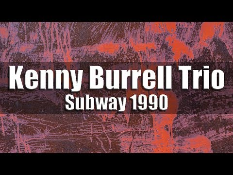Kenny Burrell Trio - Subway 1990