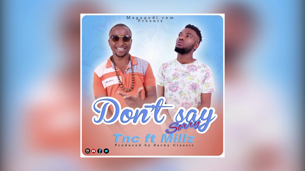 Download DON'T SAY SORRY by TNC feat MILLZ (official audio 2017 prod Zacky Classic )