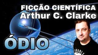 #508 - Ódio - Arthur C. Clarke - Conto um Conto - #audiolivro