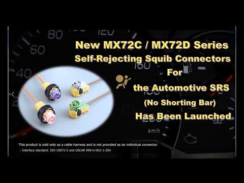 New MX72C / D Series Self-Rejecting Squib Connectors for the Automotive SRS (No Shorting Bar)