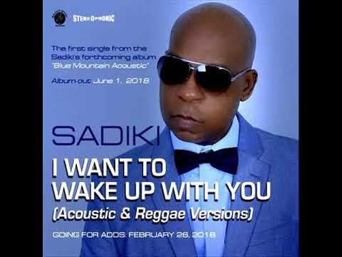 Sadiki - I Want to Wake Up With You (Reggae & Accoustic Version) (Feb. 2018)