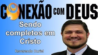 SENDO COMPLETOS EM CRISTO (Rev Huriel)   CONEXÃO COM DEUS